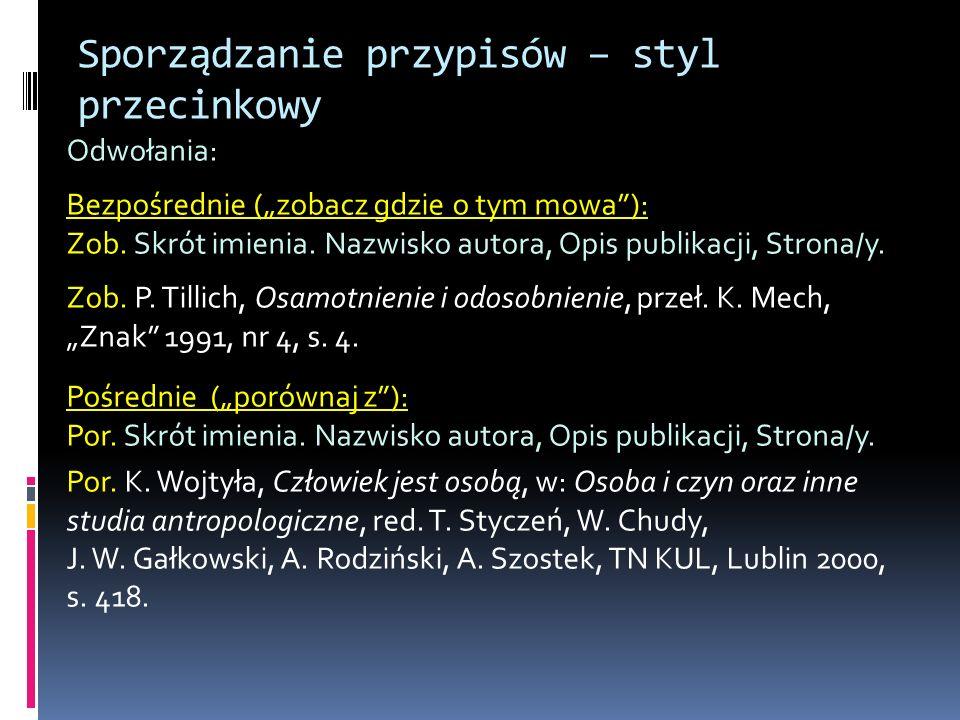 Sporządzanie przypisów – styl przecinkowy Przytaczanie tekstu/poglądów autora za inną (nie jego własną) pozycją bibliograficzną: Skrót imienia.