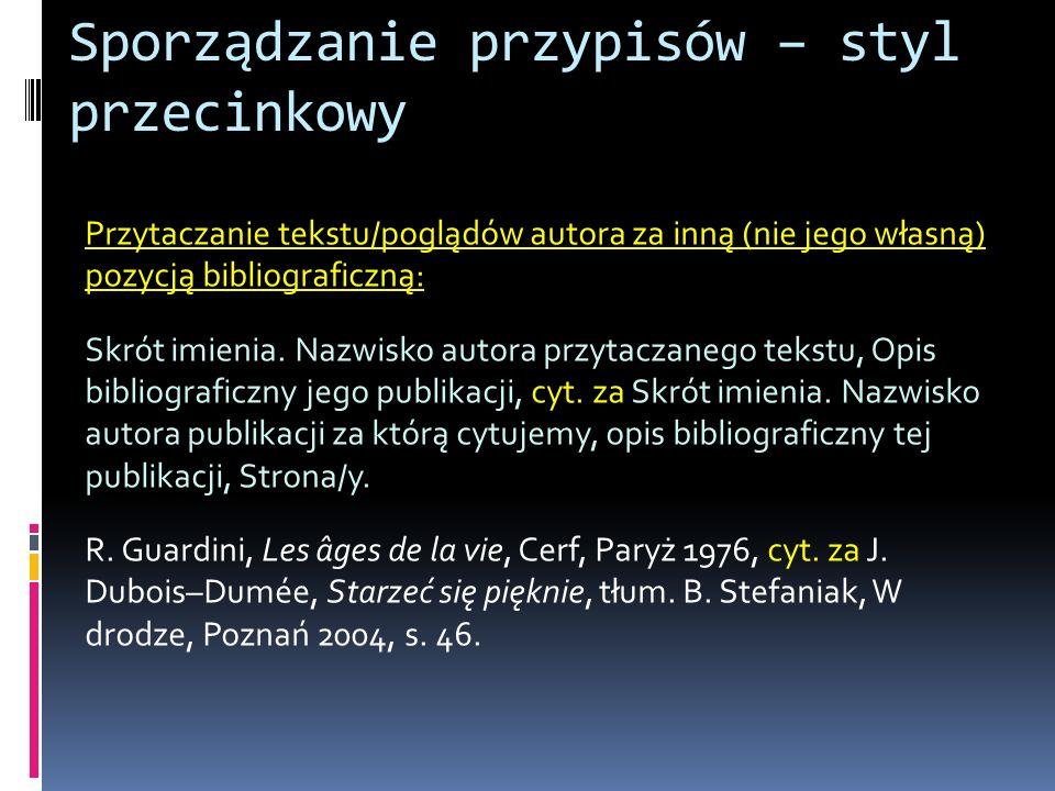 Sporządzanie przypisów – styl przecinkowy Przytaczanie tekstu/poglądów autora za inną (nie jego własną) pozycją bibliograficzną: Skrót imienia. Nazwis