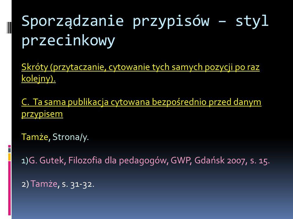 Sporządzanie przypisów – styl przecinkowy Skróty (przytaczanie, cytowanie tych samych pozycji po raz kolejny). C. Ta sama publikacja cytowana bezpośre