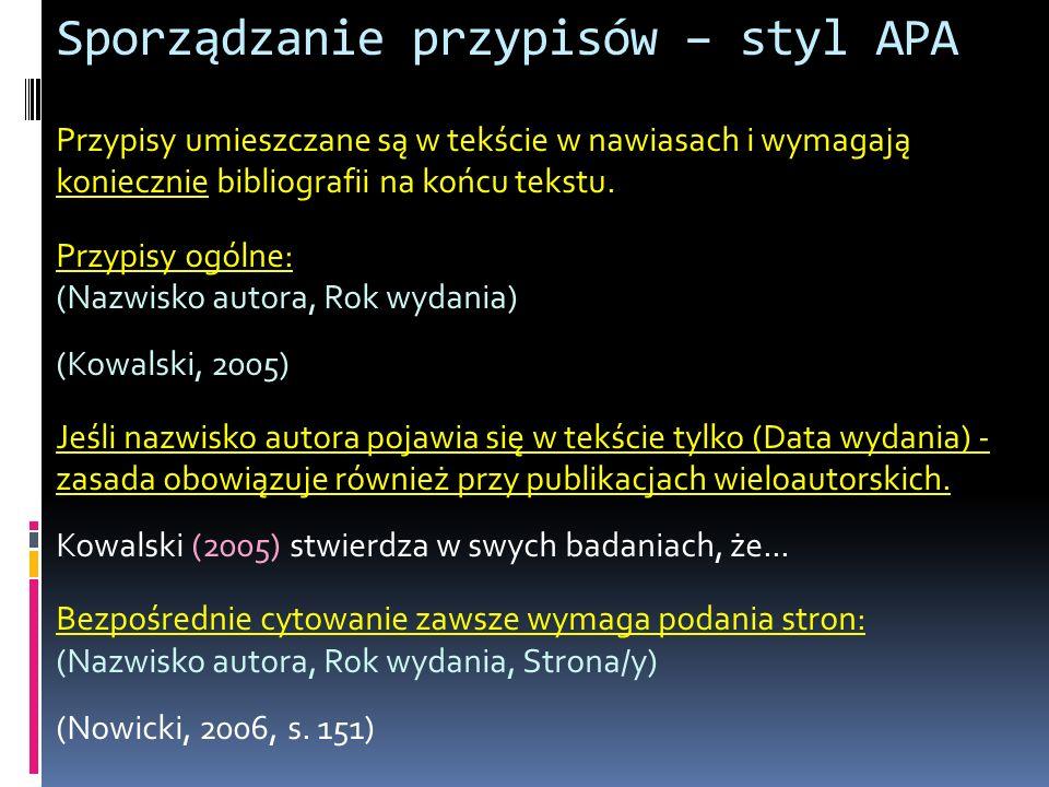 """Sporządzanie przypisów – styl APA Dwóch autorów (przywołanie po raz pierwszy i kolejnych odwołaniach) (Nazwisko autora1 i Nazwisko autora 2, Data) (Nowak i Kowalski, 2005) 3-5 autorów (nazwisko ostatniego autora poprzedzone jest spójnikiem """"i ): (Nazwisko autora1, Nazwisko autora2 i Nazwisko autora3, Data wydania) (Wolak, Kozak i Puzon, 2005) Ta sama praca wieloautorska przytaczana po raz kolejny (Nazwisko autora1 i in., 2005) (Wolak i in., 2005)"""