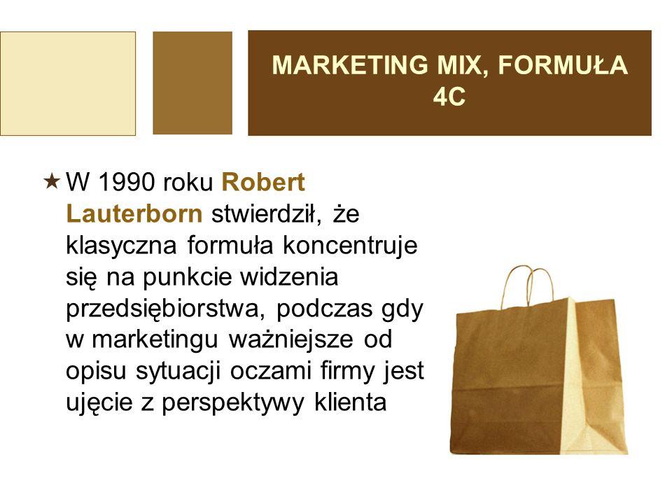 MARKETING MIX, FORMUŁA 4C  W 1990 roku Robert Lauterborn stwierdził, że klasyczna formuła koncentruje się na punkcie widzenia przedsiębiorstwa, podcz