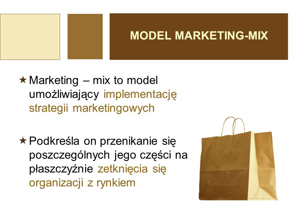 MODEL MARKETING-MIX  Marketing – mix to model umożliwiający implementację strategii marketingowych  Podkreśla on przenikanie się poszczególnych jego