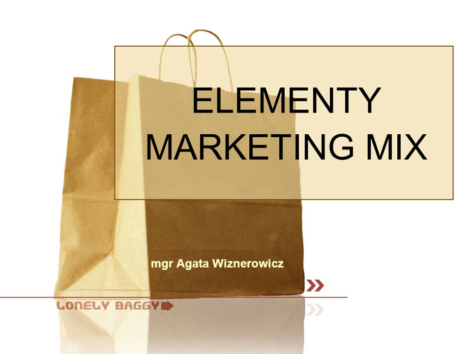 mgr Agata Wiznerowicz ELEMENTY MARKETING MIX