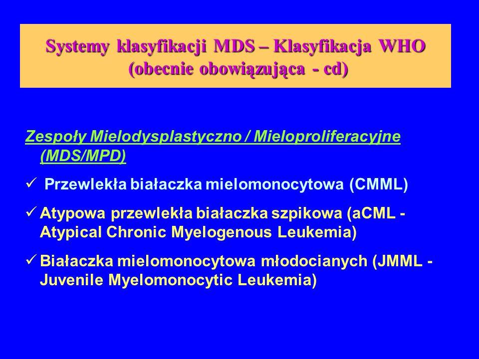 Systemy klasyfikacji MDS – Klasyfikacja WHO (obecnie obowiązująca - cd) Zespoły Mielodysplastyczno / Mieloproliferacyjne (MDS/MPD) Przewlekła białaczk