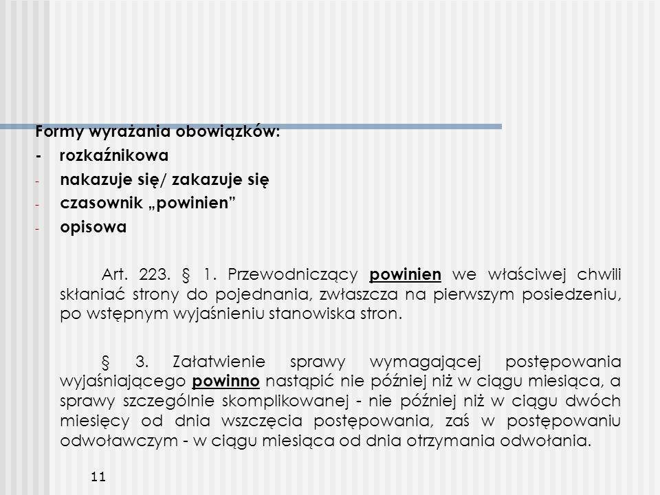 """Formy wyrażania obowiązków: - rozkaźnikowa - nakazuje się/ zakazuje się - czasownik """"powinien"""" - opisowa Art. 223. § 1. Przewodniczący powinien we wła"""