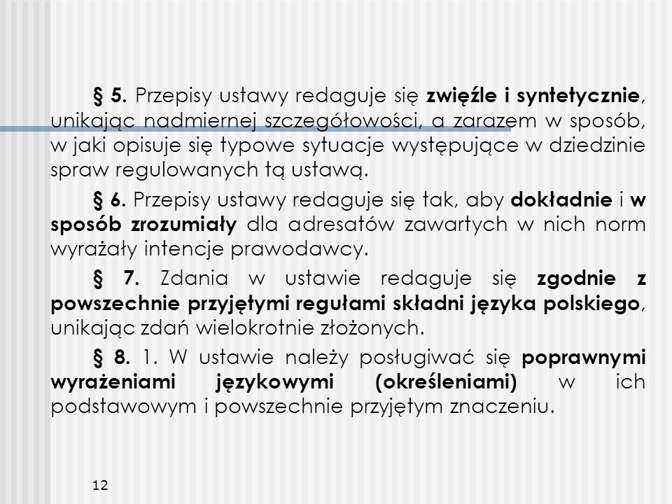 § 5. Przepisy ustawy redaguje się zwięźle i syntetycznie, unikając nadmiernej szczegółowości, a zarazem w sposób, w jaki opisuje się typowe sytuacje w