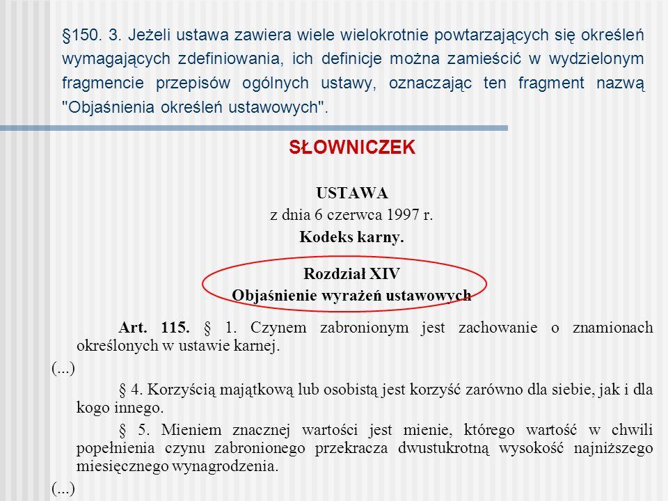 §150. 3. Jeżeli ustawa zawiera wiele wielokrotnie powtarzających się określeń wymagających zdefiniowania, ich definicje można zamieścić w wydzielonym