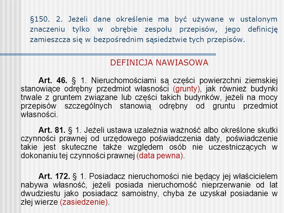 §150. 2. Jeżeli dane określenie ma być używane w ustalonym znaczeniu tylko w obrębie zespołu przepisów, jego definicję zamieszcza się w bezpośrednim s
