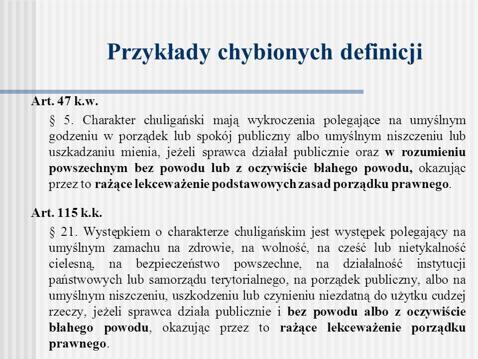 Przykłady chybionych definicji Art. 47 k.w. § 5. Charakter chuligański mają wykroczenia polegające na umyślnym godzeniu w porządek lub spokój publiczn