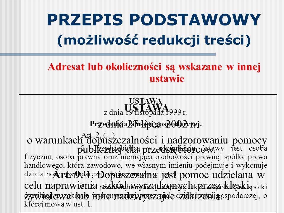 PRZEPIS PODSTAWOWY (możliwość redukcji treści) Adresat lub okoliczności są wskazane w innej ustawie USTAWA z dnia 27 lipca 2002 r. o warunkach dopuszc