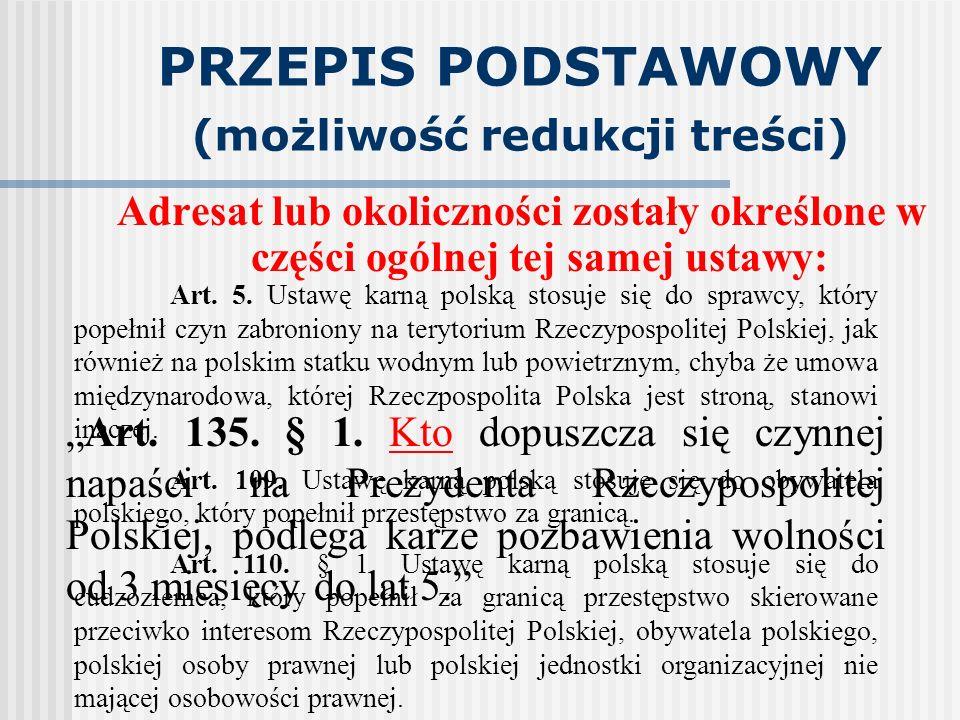 """PRZEPIS PODSTAWOWY (możliwość redukcji treści) Adresat lub okoliczności zostały określone w części ogólnej tej samej ustawy: """"Art. 135. § 1. Kto dopus"""