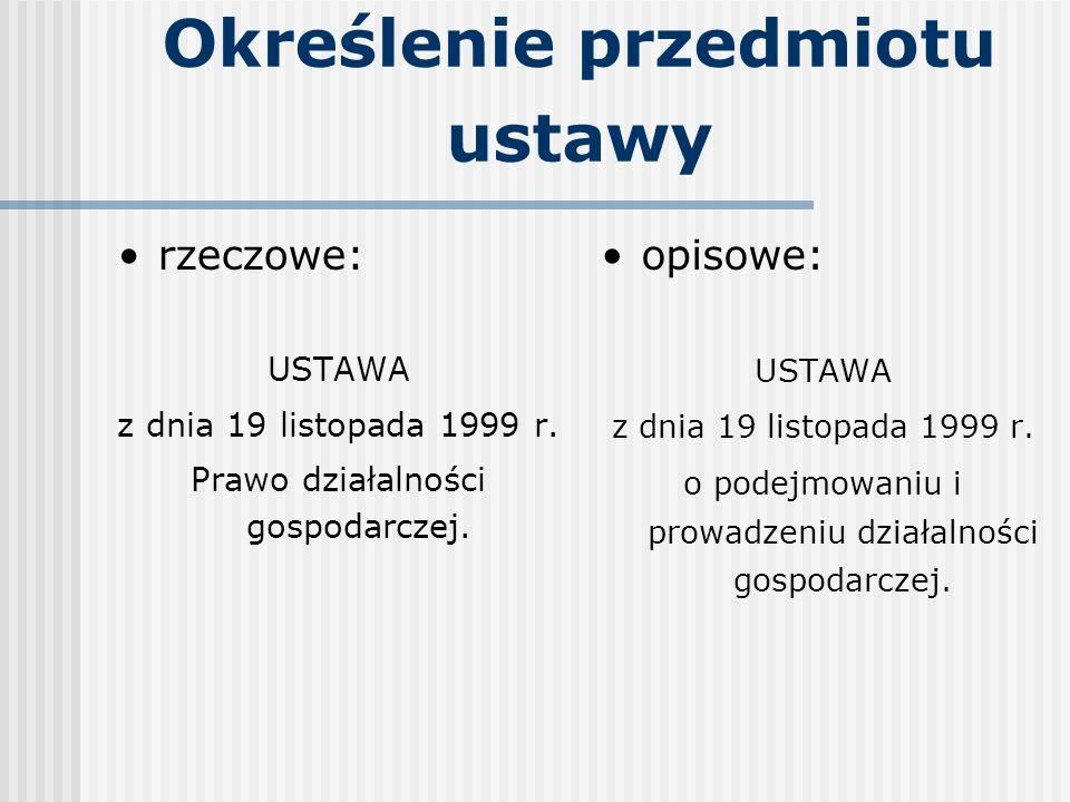Określenie przedmiotu ustawy rzeczowe: USTAWA z dnia 19 listopada 1999 r. Prawo działalności gospodarczej. opisowe: USTAWA z dnia 19 listopada 1999 r.