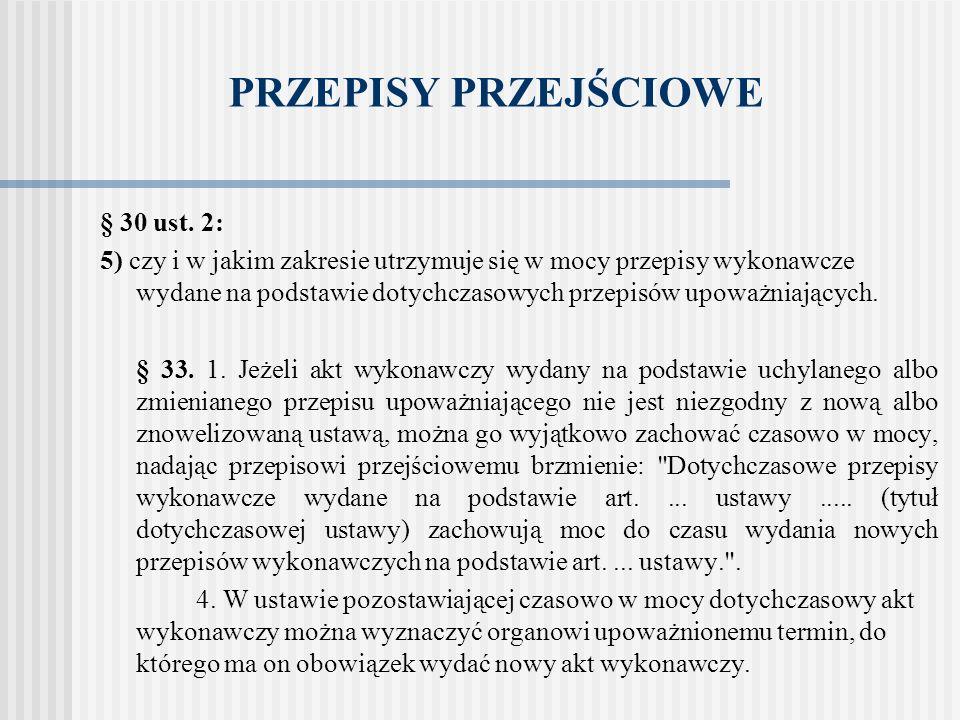 PRZEPISY PRZEJŚCIOWE § 30 ust. 2: 5) czy i w jakim zakresie utrzymuje się w mocy przepisy wykonawcze wydane na podstawie dotychczasowych przepisów upo