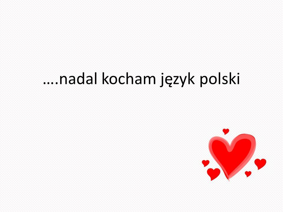 ….nadal kocham język polski