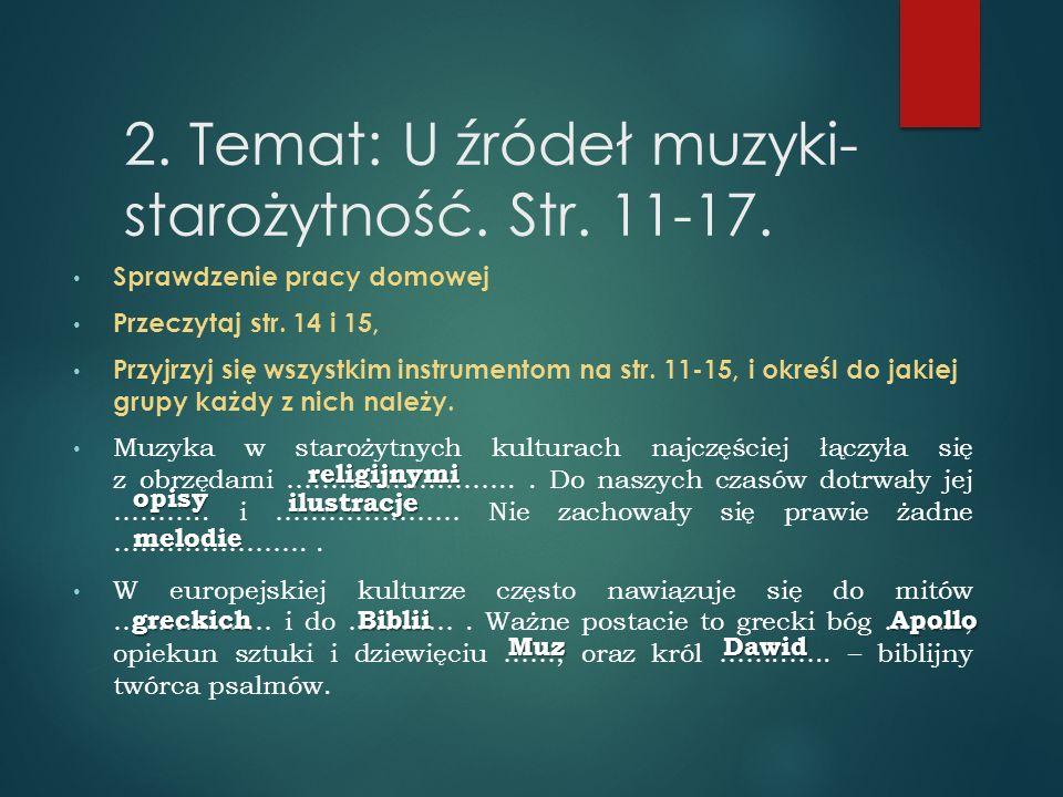 2. Temat: U źródeł muzyki- starożytność. Str. 11-17. Sprawdzenie pracy domowej Przeczytaj str. 14 i 15, Przyjrzyj się wszystkim instrumentom na str. 1