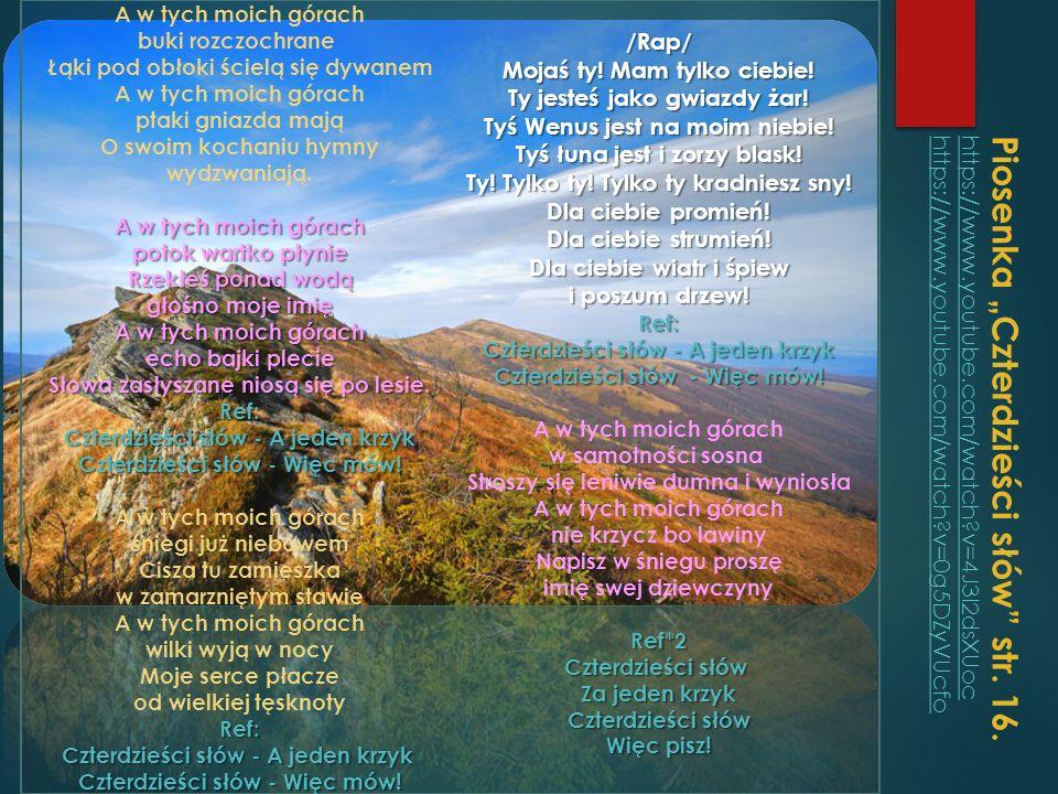 """Piosenka """"Czterdzieści słów"""" str. 16.https://www.youtube.com/watch?v=4J3l2dsXUochttps://www.youtube.com/watch?v=0g5DZyVUcfohttps://www.youtube.com/wat"""