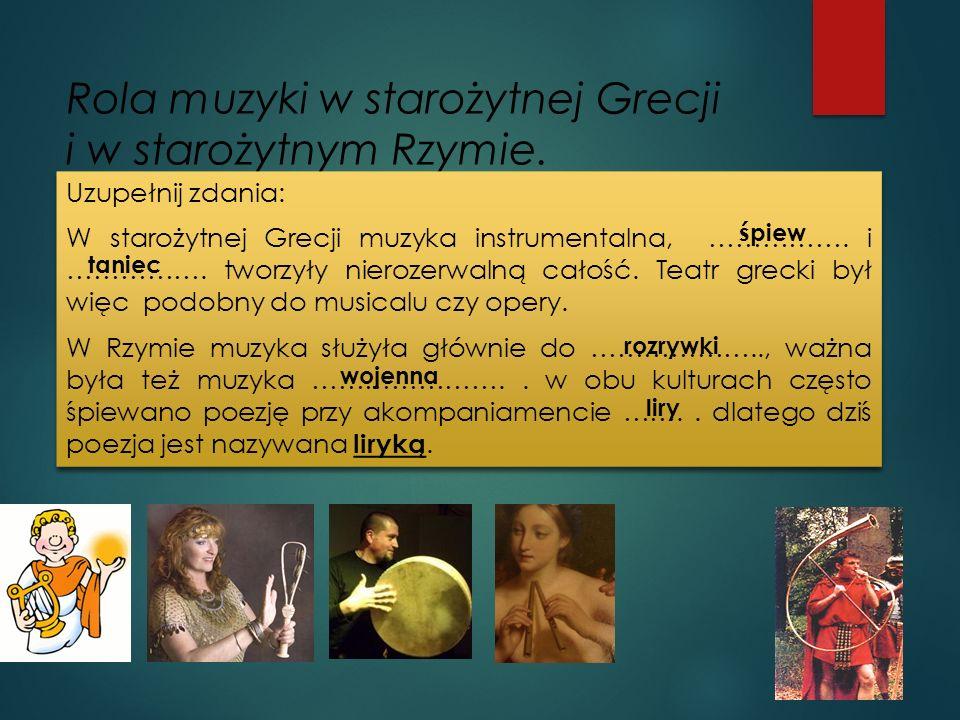 Rola muzyki w starożytnej Grecji i w starożytnym Rzymie. Uzupełnij zdania: W starożytnej Grecji muzyka instrumentalna, ……………. i ……………. tworzyły nieroz