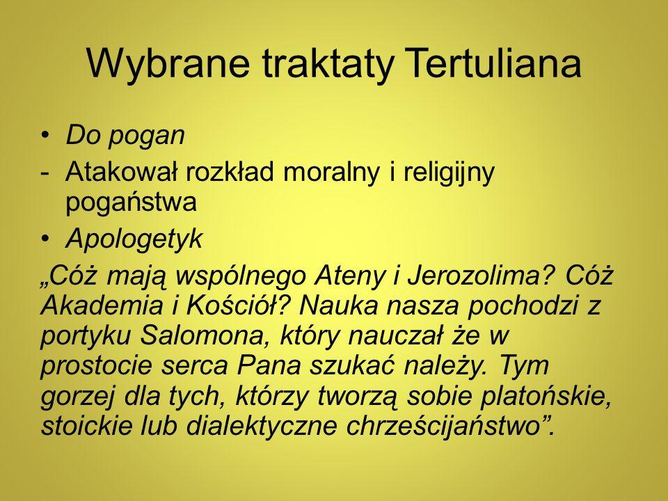 """Wybrane traktaty Tertuliana Do pogan -Atakował rozkład moralny i religijny pogaństwa Apologetyk """"Cóż mają wspólnego Ateny i Jerozolima? Cóż Akademia i"""