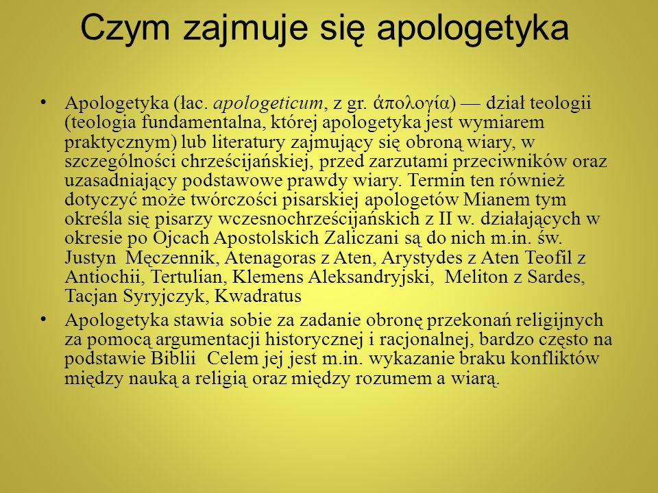 Czym zajmuje się apologetyka Apologetyka (łac. apologeticum, z gr. ἀ πολογία) — dział teologii (teologia fundamentalna, której apologetyka jest wymiar