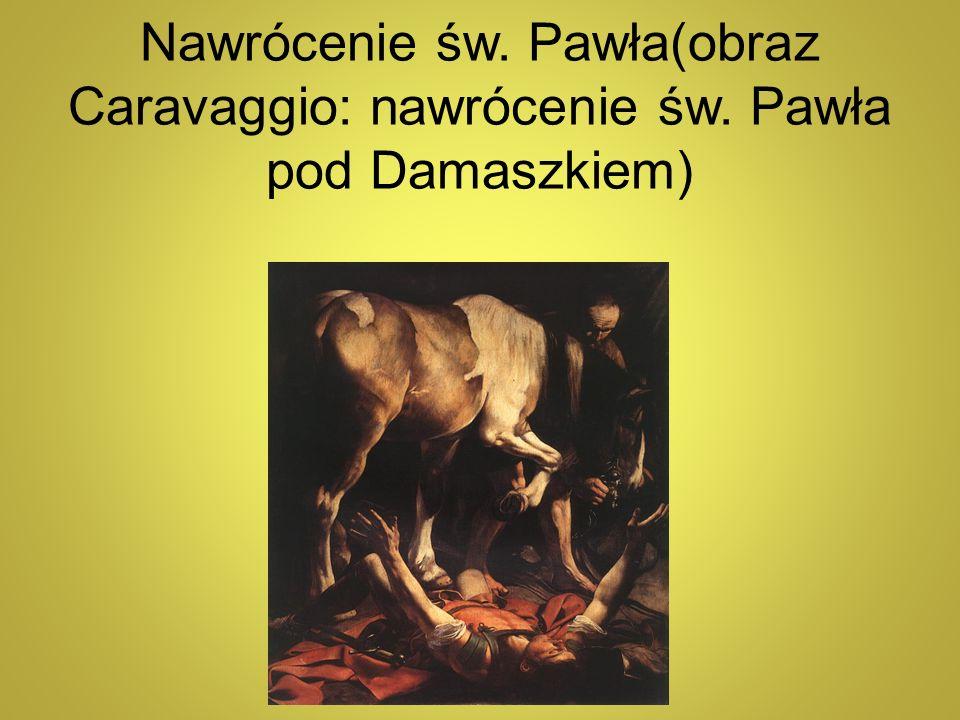 Nawrócenie św. Pawła(obraz Caravaggio: nawrócenie św. Pawła pod Damaszkiem)