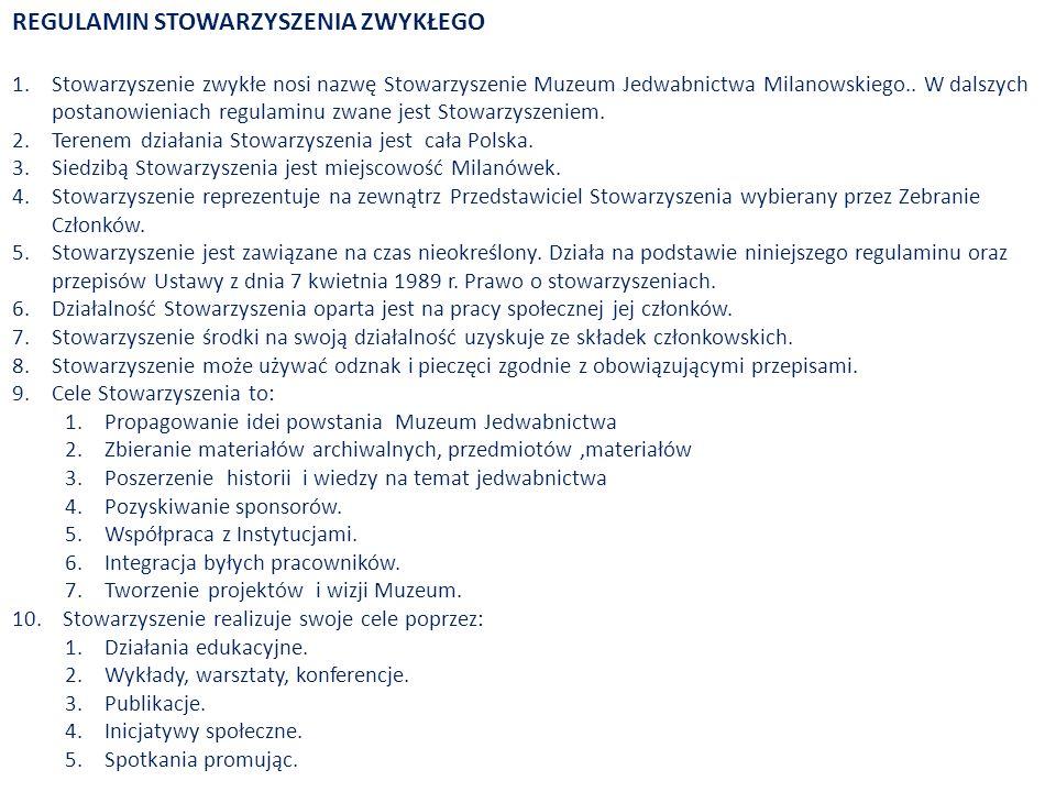 REGULAMIN STOWARZYSZENIA ZWYKŁEGO 1.Stowarzyszenie zwykłe nosi nazwę Stowarzyszenie Muzeum Jedwabnictwa Milanowskiego..