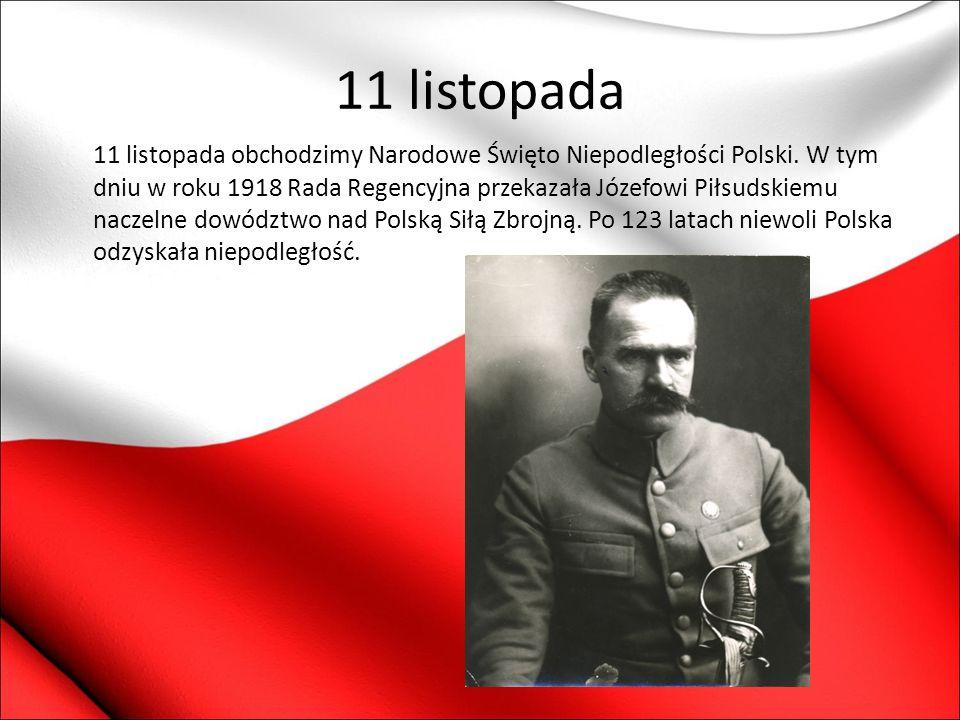 11 listopada 11 listopada obchodzimy Narodowe Święto Niepodległości Polski. W tym dniu w roku 1918 Rada Regencyjna przekazała Józefowi Piłsudskiemu na