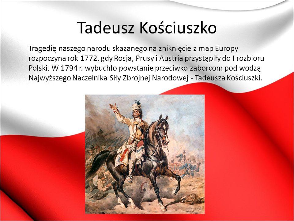 Tadeusz Kościuszko Tragedię naszego narodu skazanego na zniknięcie z map Europy rozpoczyna rok 1772, gdy Rosja, Prusy i Austria przystąpiły do I rozbi