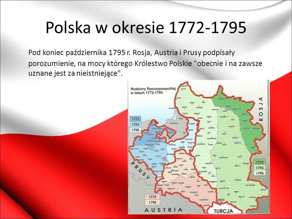 Polska w okresie 1772-1795 Pod koniec października 1795 r. Rosja, Austria i Prusy podpisały porozumienie, na mocy którego Królestwo Polskie