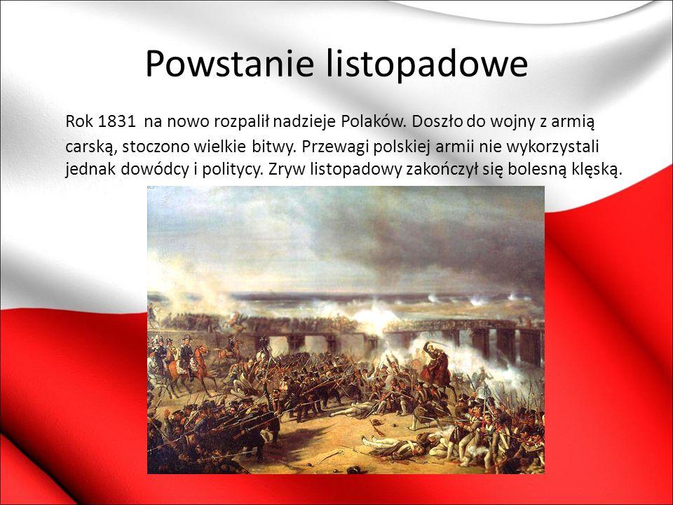 Powstanie listopadowe Rok 1831 na nowo rozpalił nadzieje Polaków. Doszło do wojny z armią carską, stoczono wielkie bitwy. Przewagi polskiej armii nie