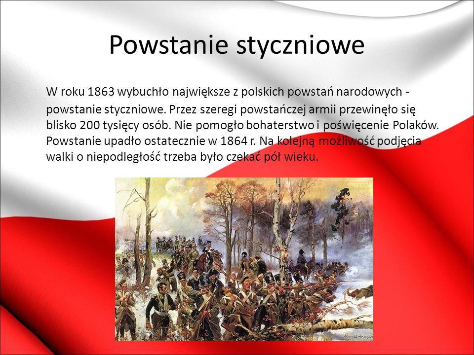 Powstanie styczniowe W roku 1863 wybuchło największe z polskich powstań narodowych - powstanie styczniowe. Przez szeregi powstańczej armii przewinęło