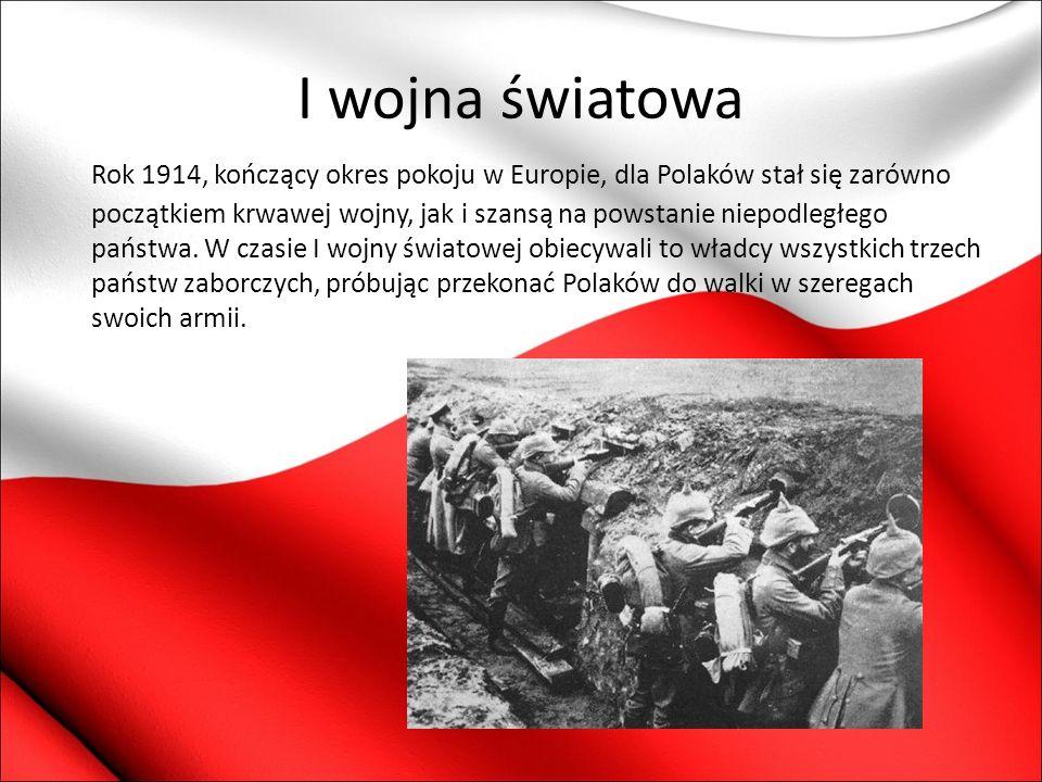 I wojna światowa Rok 1914, kończący okres pokoju w Europie, dla Polaków stał się zarówno początkiem krwawej wojny, jak i szansą na powstanie niepodleg