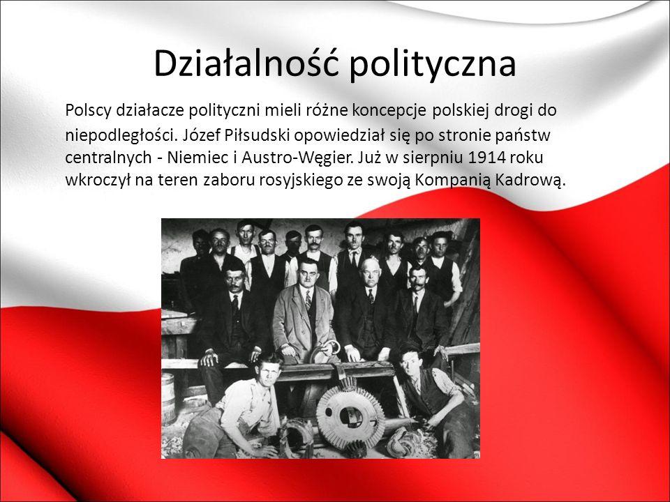 Działalność polityczna Polscy działacze polityczni mieli różne koncepcje polskiej drogi do niepodległości. Józef Piłsudski opowiedział się po stronie