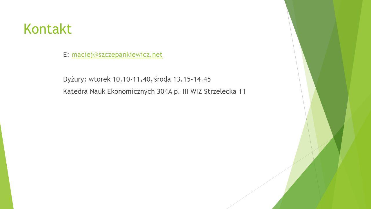 Kontakt E: maciej@szczepankiewicz.netmaciej@szczepankiewicz.net Dyżury: wtorek 10.10-11.40, środa 13.15-14.45 Katedra Nauk Ekonomicznych 304A p. III W