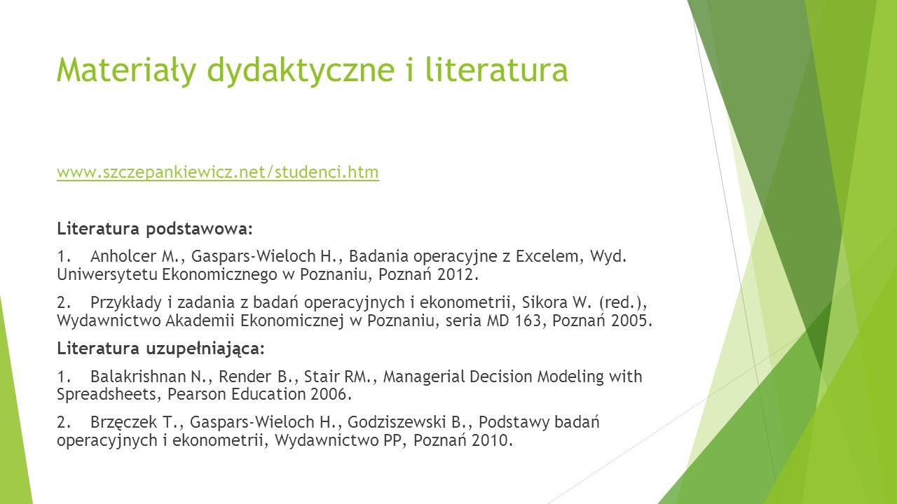 Materiały dydaktyczne i literatura www.szczepankiewicz.net/studenci.htm Literatura podstawowa: 1.Anholcer M., Gaspars-Wieloch H., Badania operacyjne z Excelem, Wyd.