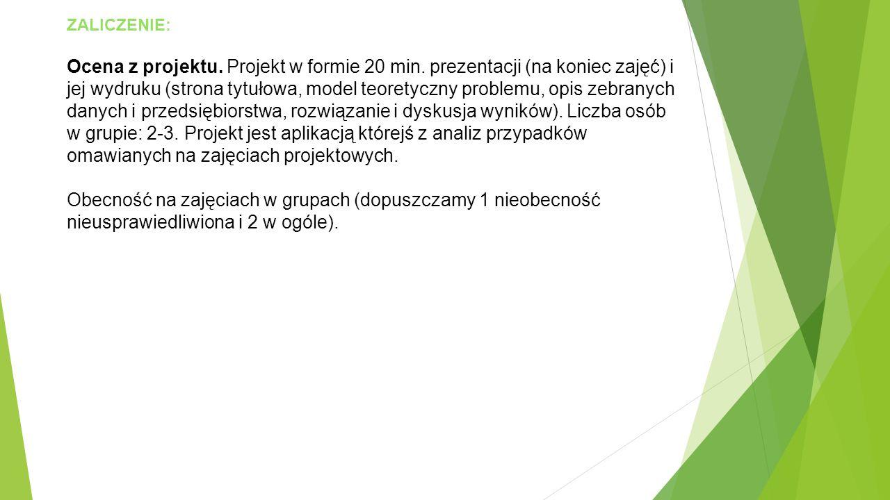 ZALICZENIE: Ocena z projektu. Projekt w formie 20 min. prezentacji (na koniec zajęć) i jej wydruku (strona tytułowa, model teoretyczny problemu, opis
