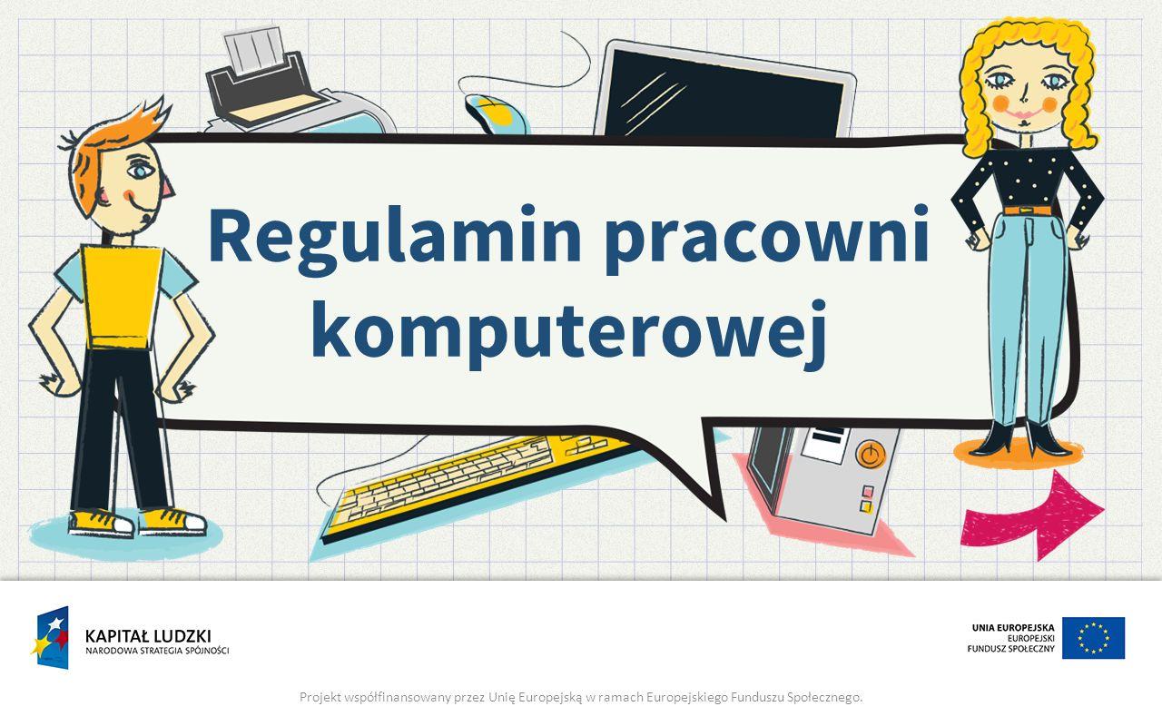 Regulamin pracowni komputerowej Projekt współfinansowany przez Unię Europejską w ramach Europejskiego Funduszu Społecznego.