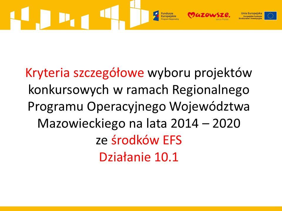 Kryteria szczegółowe wyboru projektów konkursowych w ramach Regionalnego Programu Operacyjnego Województwa Mazowieckiego na lata 2014 – 2020 ze środków EFS Działanie 10.1