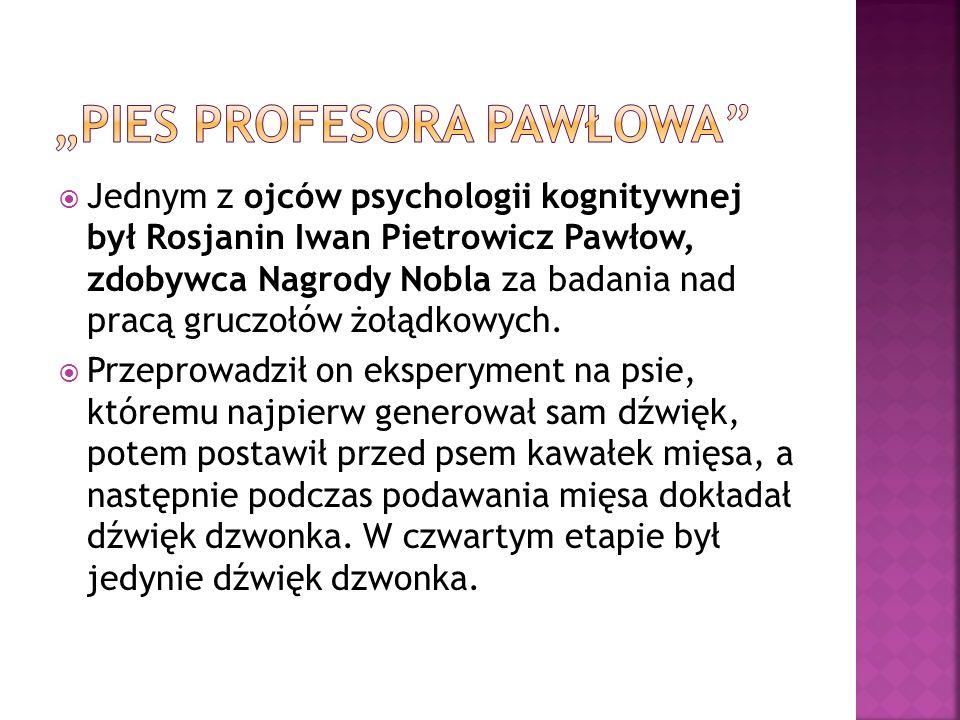  Jednym z ojców psychologii kognitywnej był Rosjanin Iwan Pietrowicz Pawłow, zdobywca Nagrody Nobla za badania nad pracą gruczołów żołądkowych.