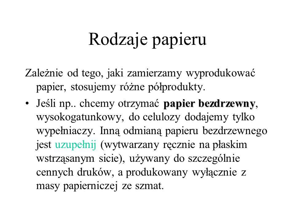 Rodzaje papieru Zależnie od tego, jaki zamierzamy wyprodukować papier, stosujemy różne półprodukty. papier bezdrzewnyJeśli np.. chcemy otrzymać papier