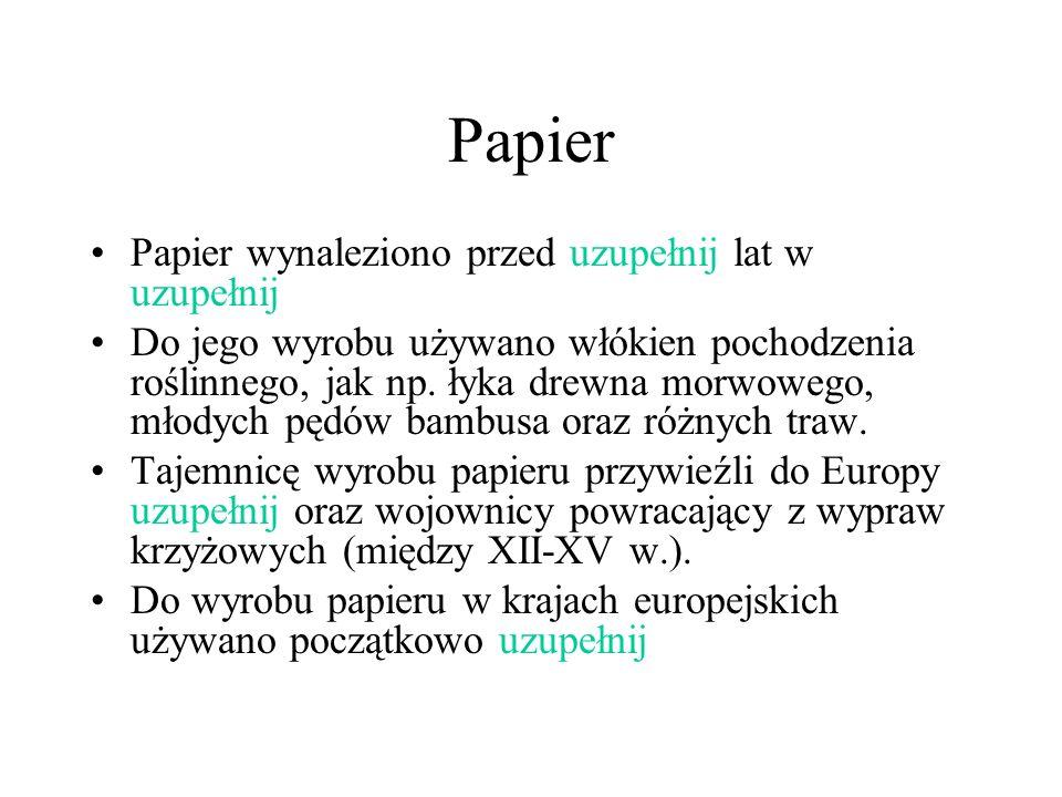 Papier Papier wynaleziono przed uzupełnij lat w uzupełnij Do jego wyrobu używano włókien pochodzenia roślinnego, jak np. łyka drewna morwowego, młodyc