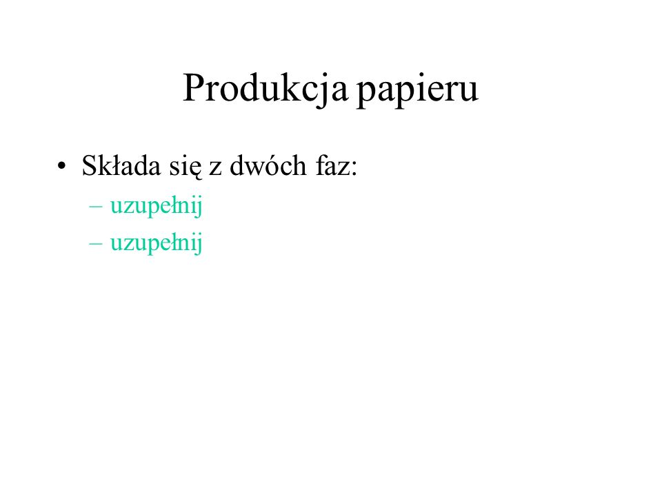 Produkcja papieru Składa się z dwóch faz: –uzupełnij