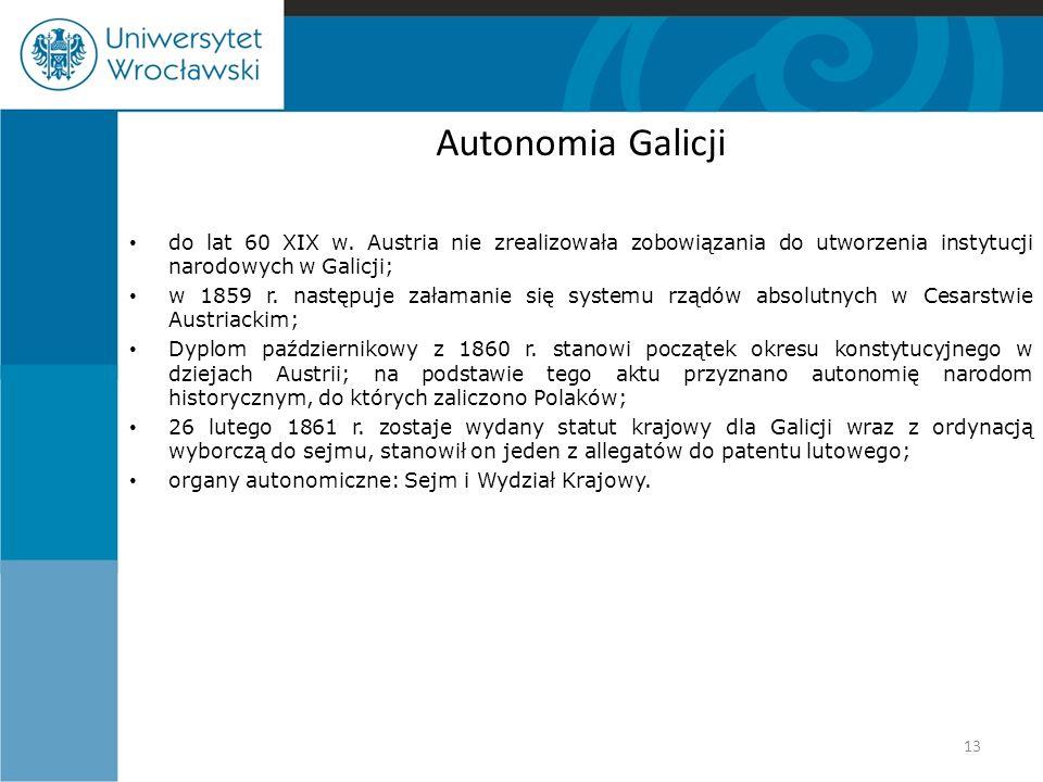 Autonomia Galicji do lat 60 XIX w. Austria nie zrealizowała zobowiązania do utworzenia instytucji narodowych w Galicji; w 1859 r. następuje załamanie