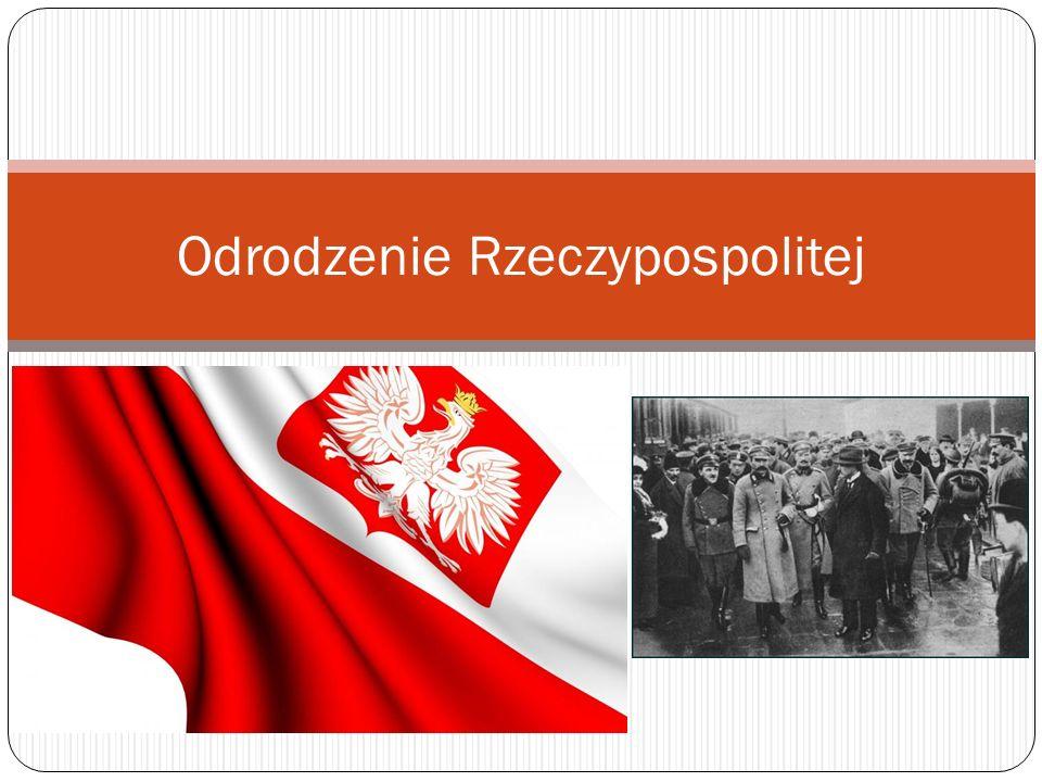 Ziemie polskie pod koniec I wojny światowej Szansa na odzyskanie niepodległości w wyniku międzynarodowego konfliktu Pierwsze ośrodki władzy polskiej: 1.