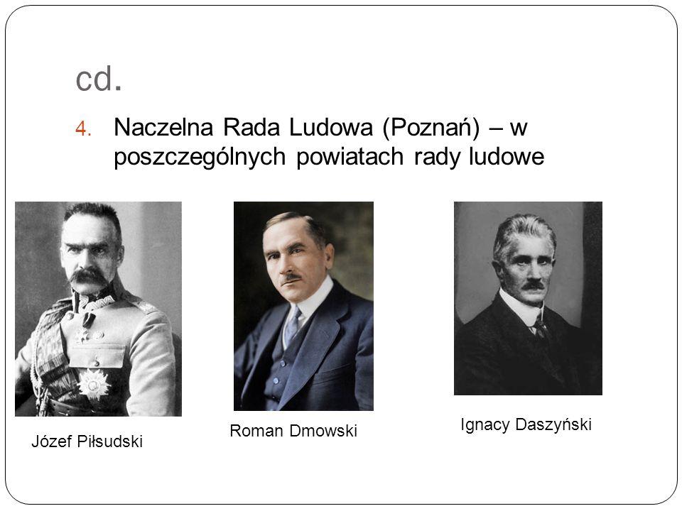 cd. 4. Naczelna Rada Ludowa (Poznań) – w poszczególnych powiatach rady ludowe Józef Piłsudski Roman Dmowski Ignacy Daszyński