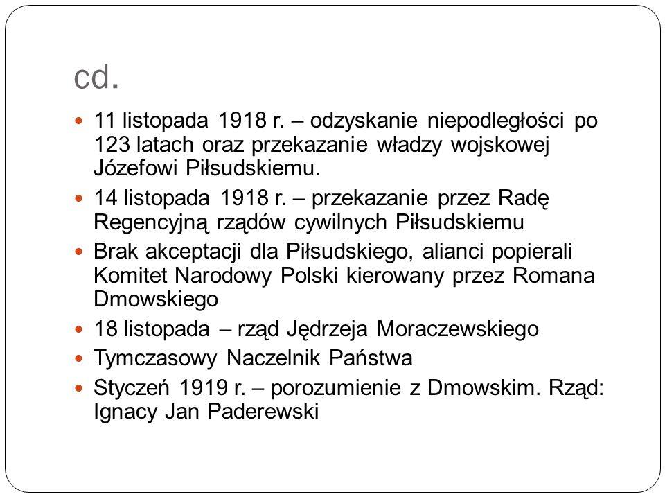 cd. 11 listopada 1918 r. – odzyskanie niepodległości po 123 latach oraz przekazanie władzy wojskowej Józefowi Piłsudskiemu. 14 listopada 1918 r. – prz