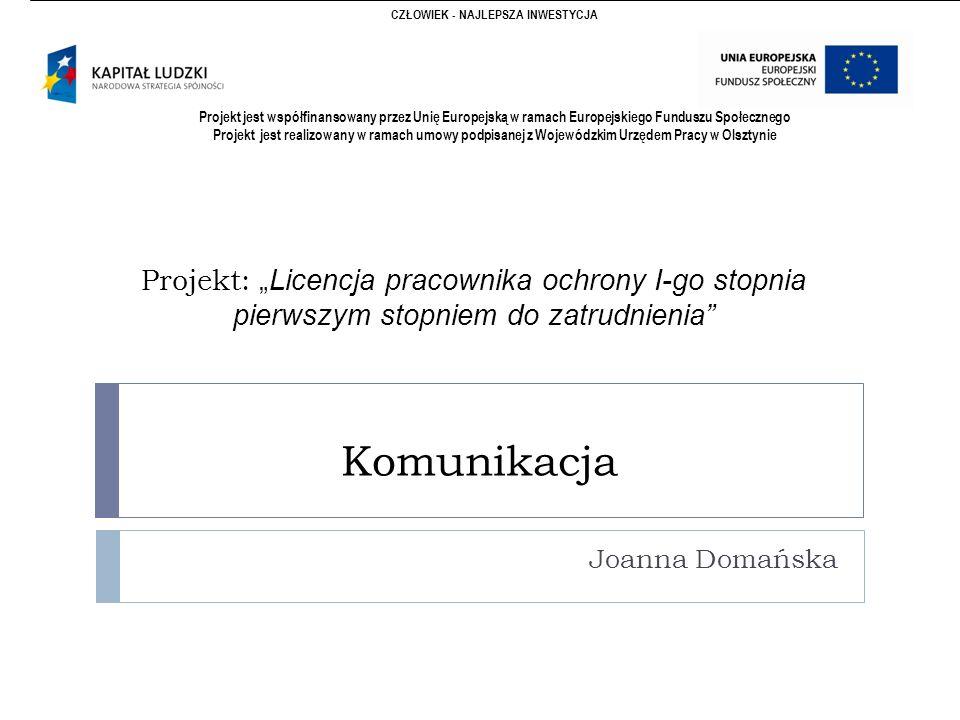 """Projekt: """"Licencja pracownika ochrony I-go stopnia pierwszym stopniem do zatrudnienia Komunikacja Joanna Domańska CZŁOWIEK - NAJLEPSZA INWESTYCJA Projekt jest współfinansowany przez Unię Europejską w ramach Europejskiego Funduszu Społecznego Projekt jest realizowany w ramach umowy podpisanej z Wojewódzkim Urzędem Pracy w Olsztynie"""