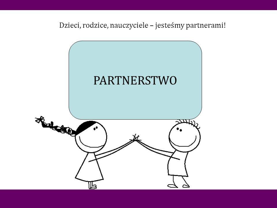 PARTNERSTWO Dzieci, rodzice, nauczyciele – jesteśmy partnerami!