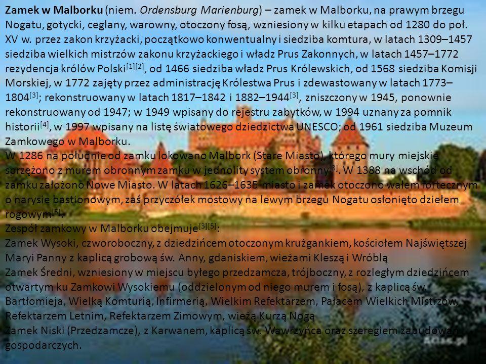http://www.zamkipolskie.com/dzial/002.jpg Zamek w Malborku (niem. Ordensburg Marienburg) – zamek w Malborku, na prawym brzegu Nogatu, gotycki, ceglany