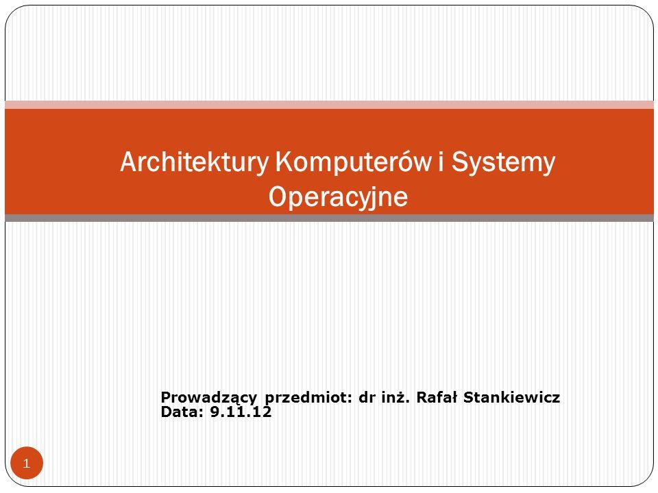 1 Architektury Komputerów i Systemy Operacyjne Prowadzący przedmiot: dr inż.