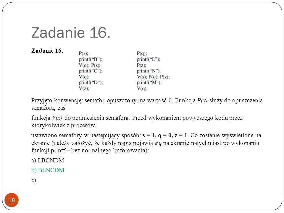 Zadanie 16. 18 Zadanie 16. Przyjęto konwencję: semafor opuszczony ma wartość 0.